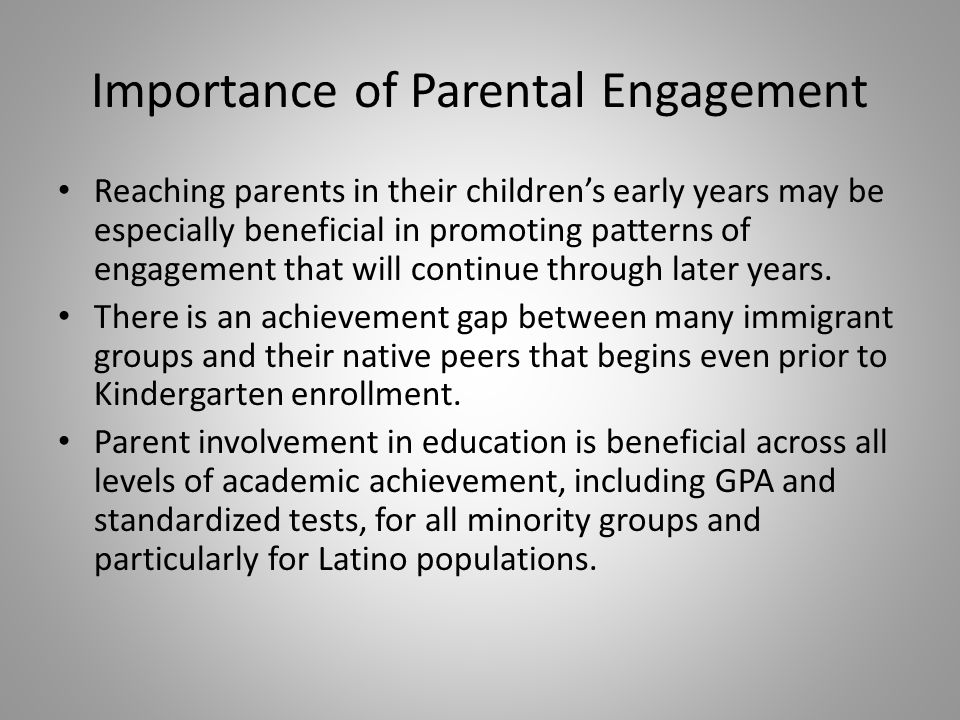Categories of Engagement – Parenting: activities by which parents promote child's learning and healthy development through parenting education and support – Responsibility for learning outcomes: parents are actively involved in their child's education and early learning activities – Home-school relationships: parents are full partners in their child's education, including through decision-making and leadership roles at schools and early learning centers to assist in the successful education of their children