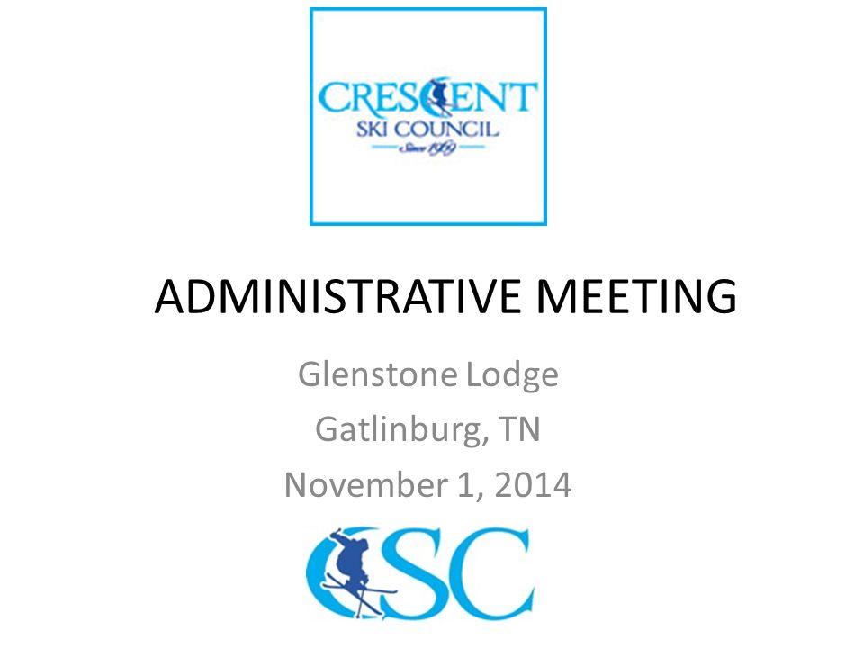 ADMINISTRATIVE MEETING Glenstone Lodge Gatlinburg, TN November 1, 2014