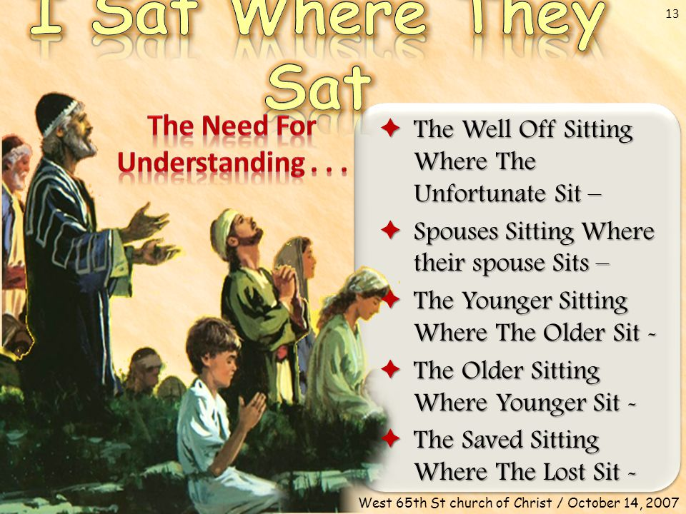 Don McClain 13 West 65th St church of Christ / October 14, 2007  The Well Off Sitting Where The Unfortunate Sit –  Spouses Sitting Where their spouse Sits –  The Younger Sitting Where The Older Sit -  The Older Sitting Where Younger Sit -  The Saved Sitting Where The Lost Sit -