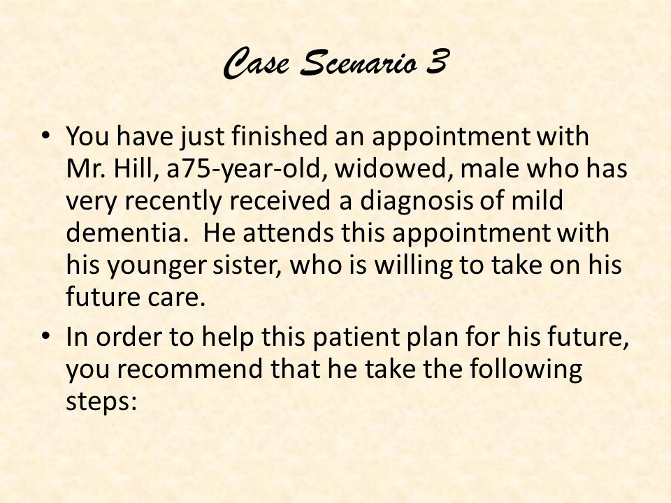 Case Scenario 3 You have just finished an appointment with Mr.