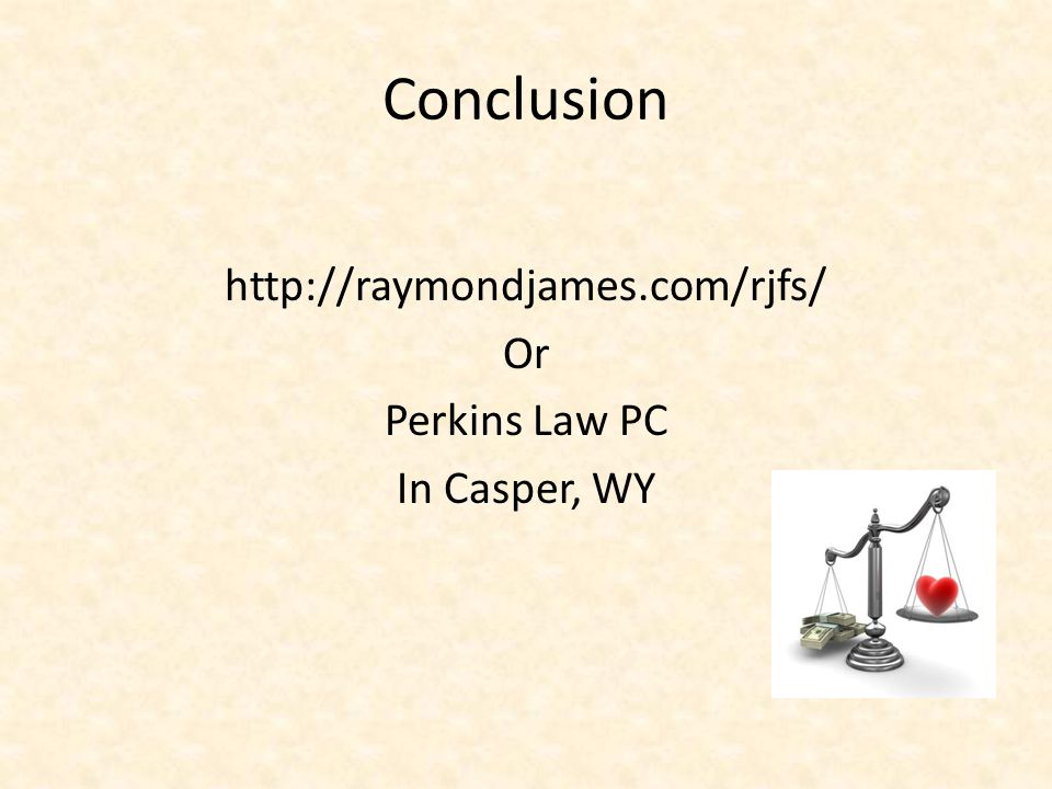 Conclusion http://raymondjames.com/rjfs/ Or Perkins Law PC In Casper, WY