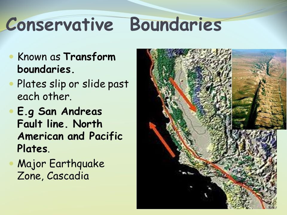 Conservative Boundaries Known as Transform boundaries.