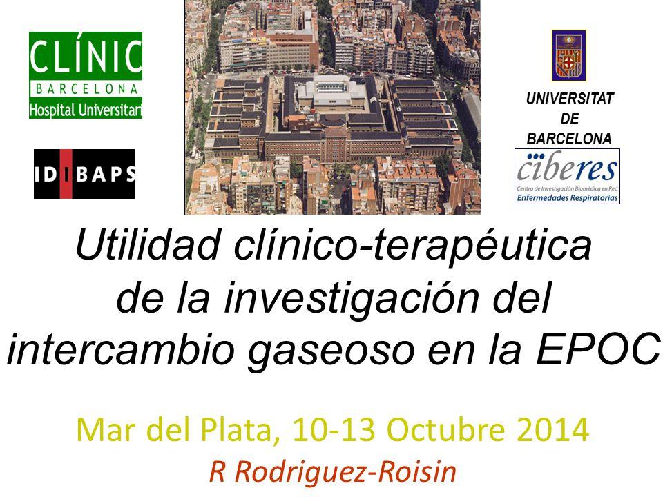 Mar del Plata, 10-13 Octubre 2014 R Rodriguez-Roisin UNIVERSITAT DE BARCELONA Utilidad clínico-terapéutica de la investigación del intercambio gaseoso en la EPOC
