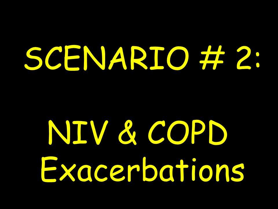 SCENARIO # 2: NIV & COPD Exacerbations