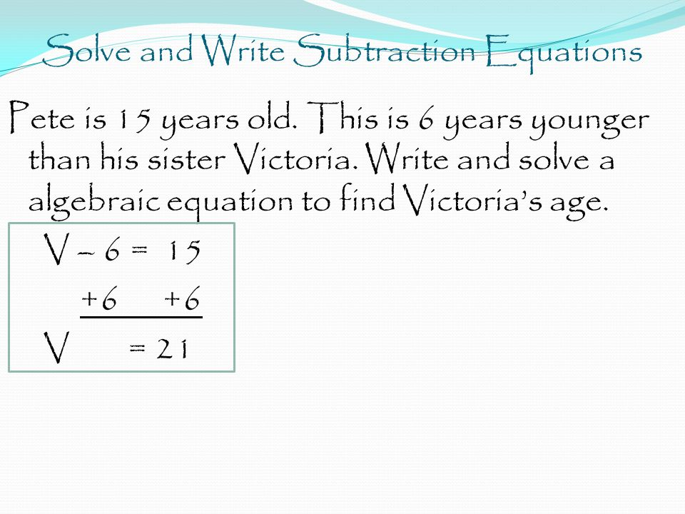 Solve and Write Subtraction Equations Pete is 15 years old.