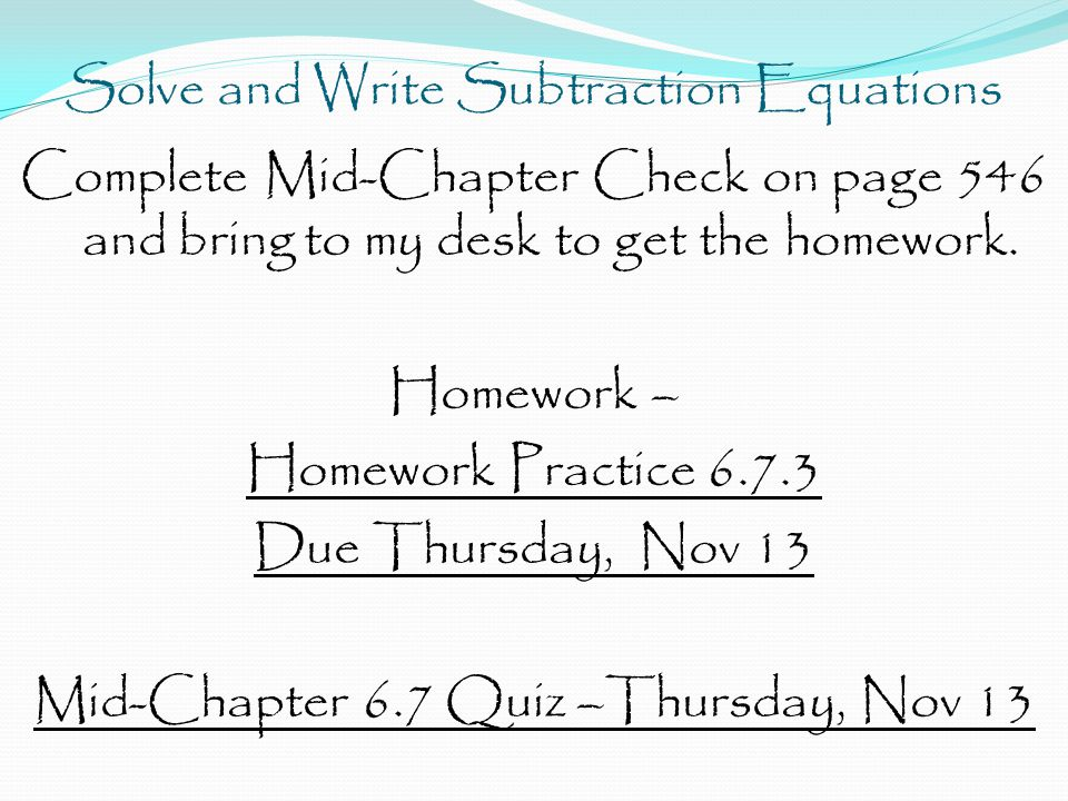 Solve and Write Subtraction Equations Complete Mid-Chapter Check on page 546 and bring to my desk to get the homework.