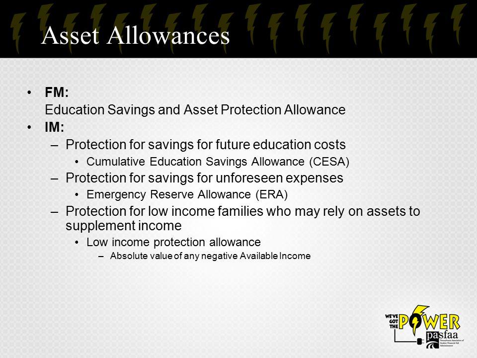 Asset Allowances FM: Education Savings and Asset Protection Allowance IM: –Protection for savings for future education costs Cumulative Education Savi