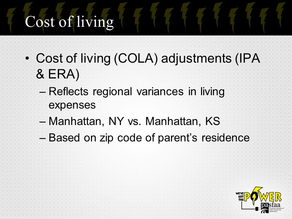 Cost of living Cost of living (COLA) adjustments (IPA & ERA) –Reflects regional variances in living expenses –Manhattan, NY vs. Manhattan, KS –Based o