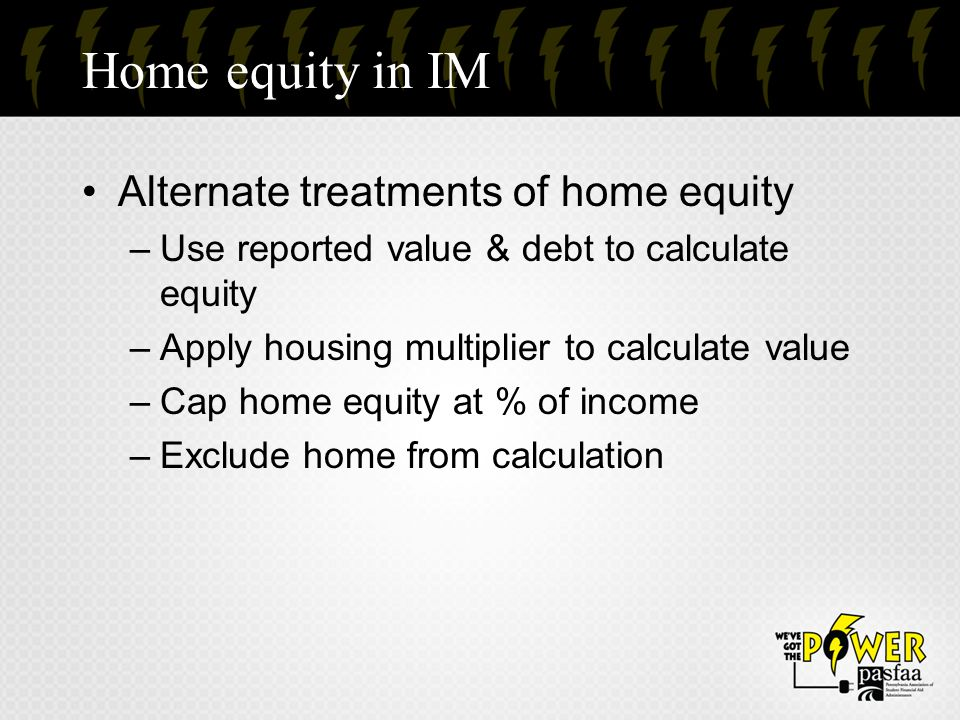 Home equity in IM Alternate treatments of home equity –Use reported value & debt to calculate equity –Apply housing multiplier to calculate value –Cap