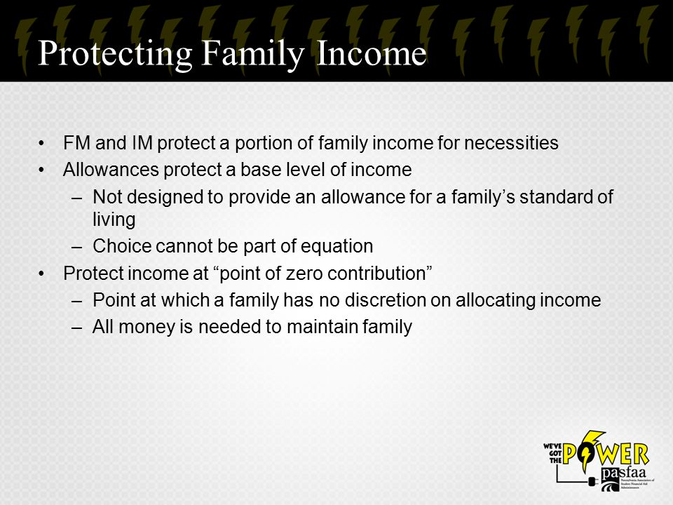 Protecting Family Income FM and IM protect a portion of family income for necessities Allowances protect a base level of income –Not designed to provi