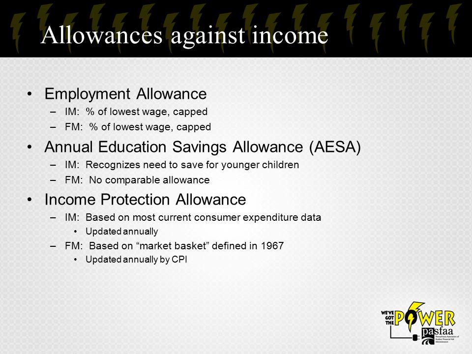 Allowances against income Employment Allowance –IM: % of lowest wage, capped –FM: % of lowest wage, capped Annual Education Savings Allowance (AESA) –
