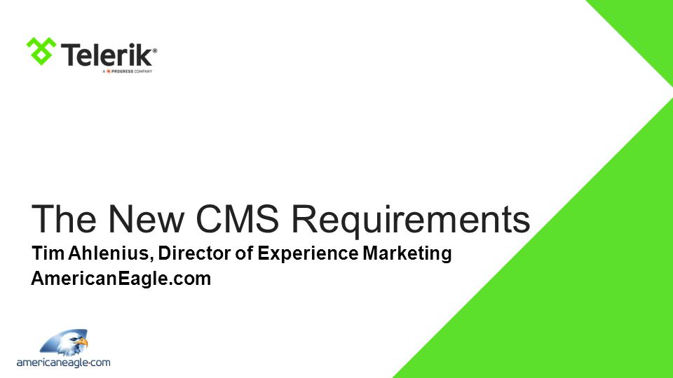 CONFIDENTIAL The New CMS Requirements Tim Ahlenius, Director of Experience Marketing AmericanEagle.com
