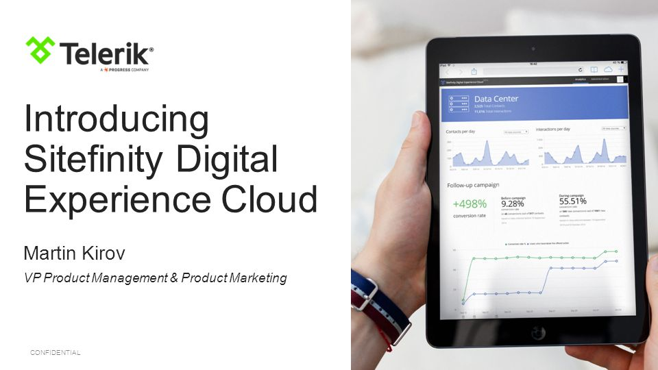CONFIDENTIAL Introducing Sitefinity Digital Experience Cloud Martin Kirov VP Product Management & Product Marketing