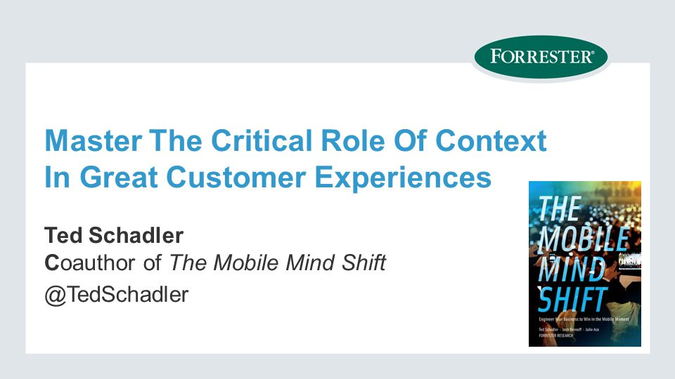 © 2014 Forrester Research, Inc. Reproduction Prohibited5 We live in the age of the customer
