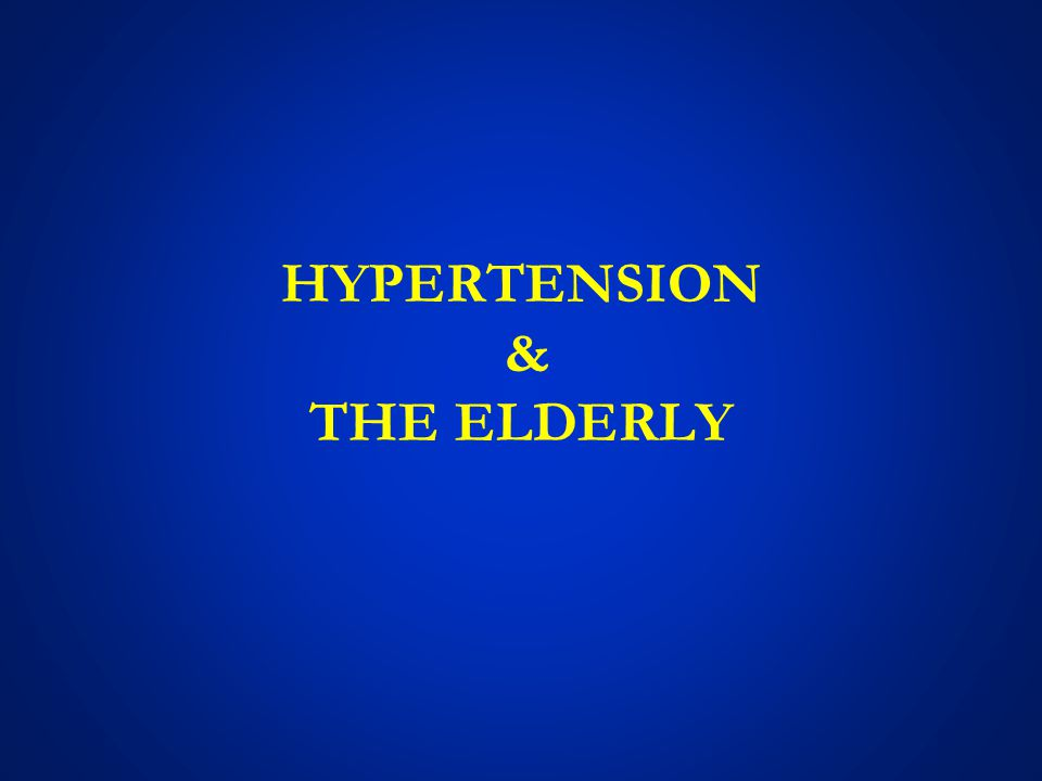 HYPERTENSION & THE ELDERLY