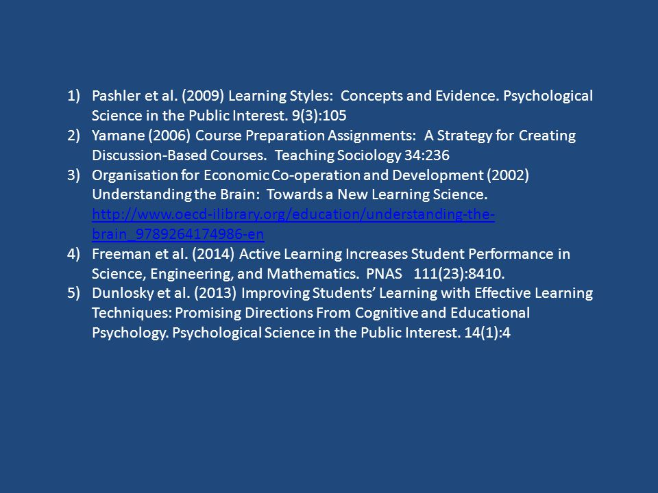 1)Pashler et al. (2009) Learning Styles: Concepts and Evidence. Psychological Science in the Public Interest. 9(3):105 2)Yamane (2006) Course Preparat