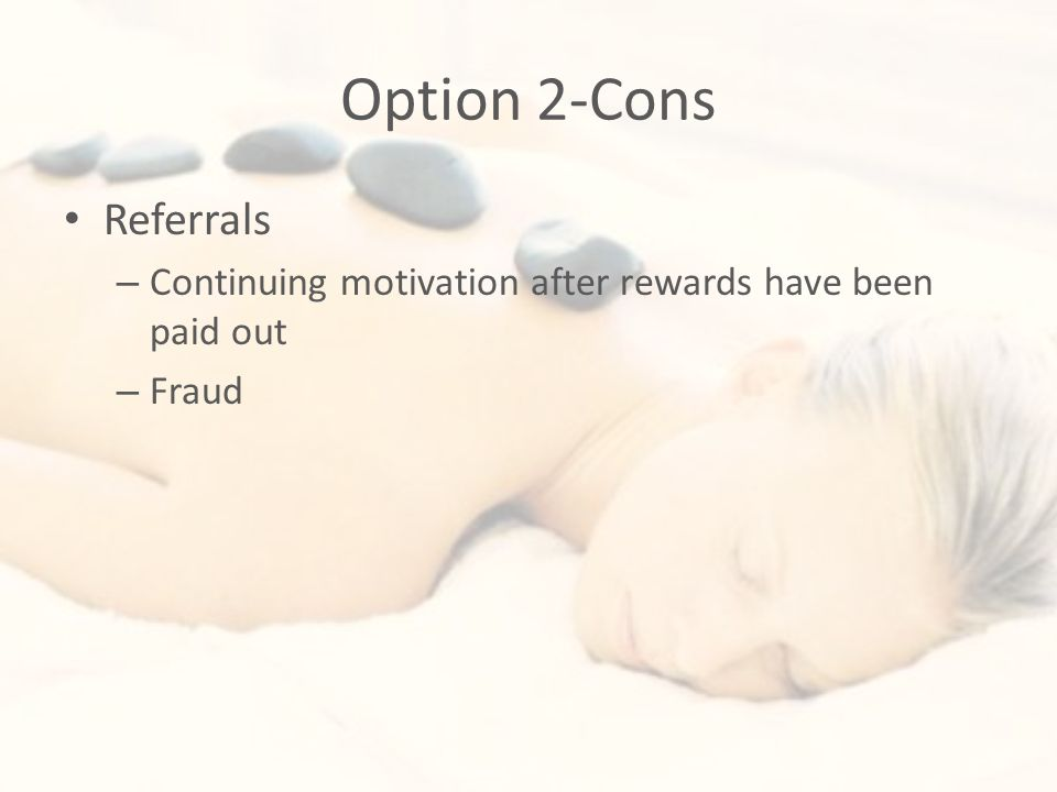 Option 2-Cons Referrals – Continuing motivation after rewards have been paid out – Fraud