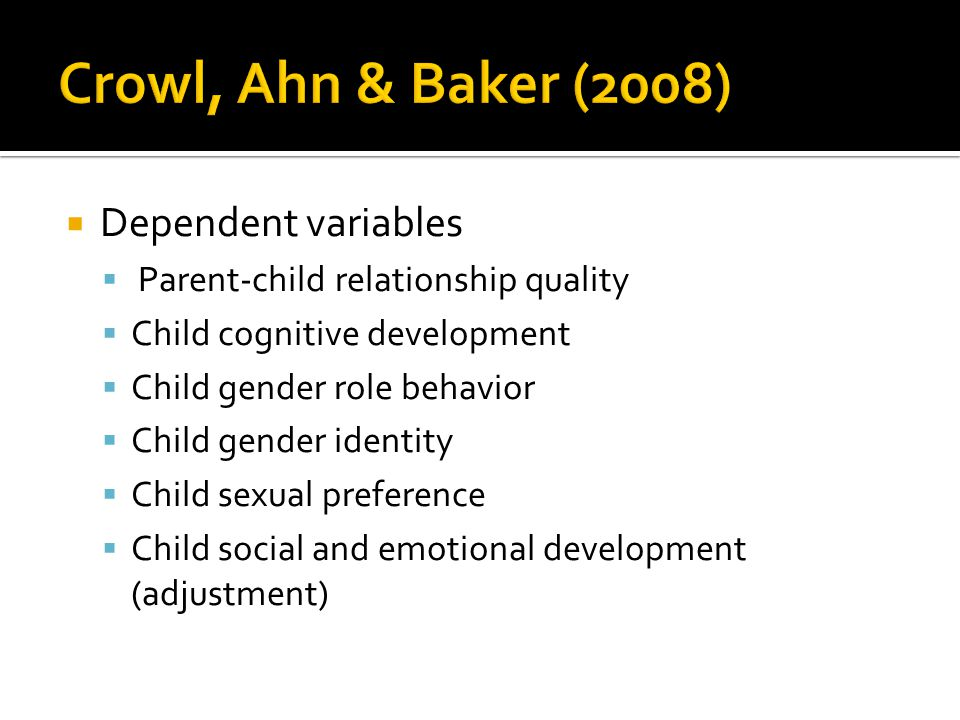  Dependent variables  Parent-child relationship quality  Child cognitive development  Child gender role behavior  Child gender identity  Child s