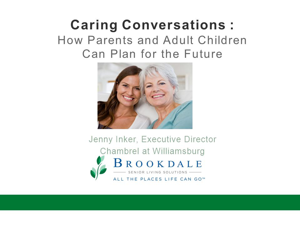 Caring Conversations : How Parents and Adult Children Can Plan for the Future Jenny Inker, Executive Director Chambrel at Williamsburg