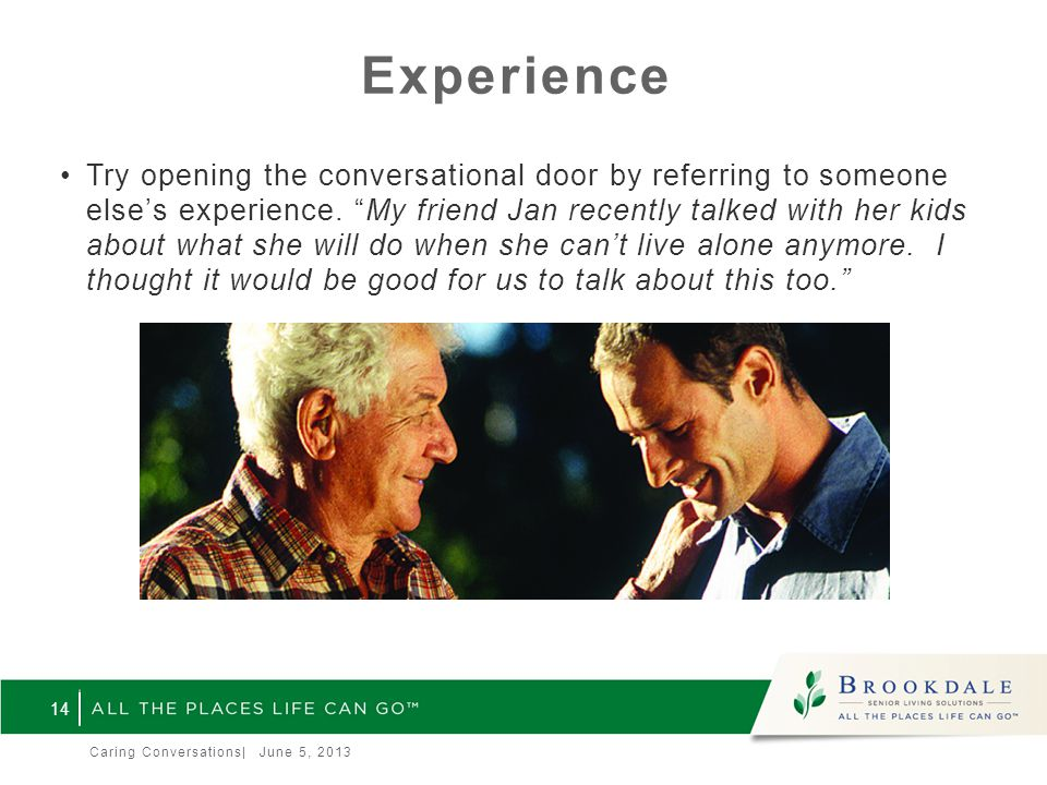Experience Try opening the conversational door by referring to someone else's experience.