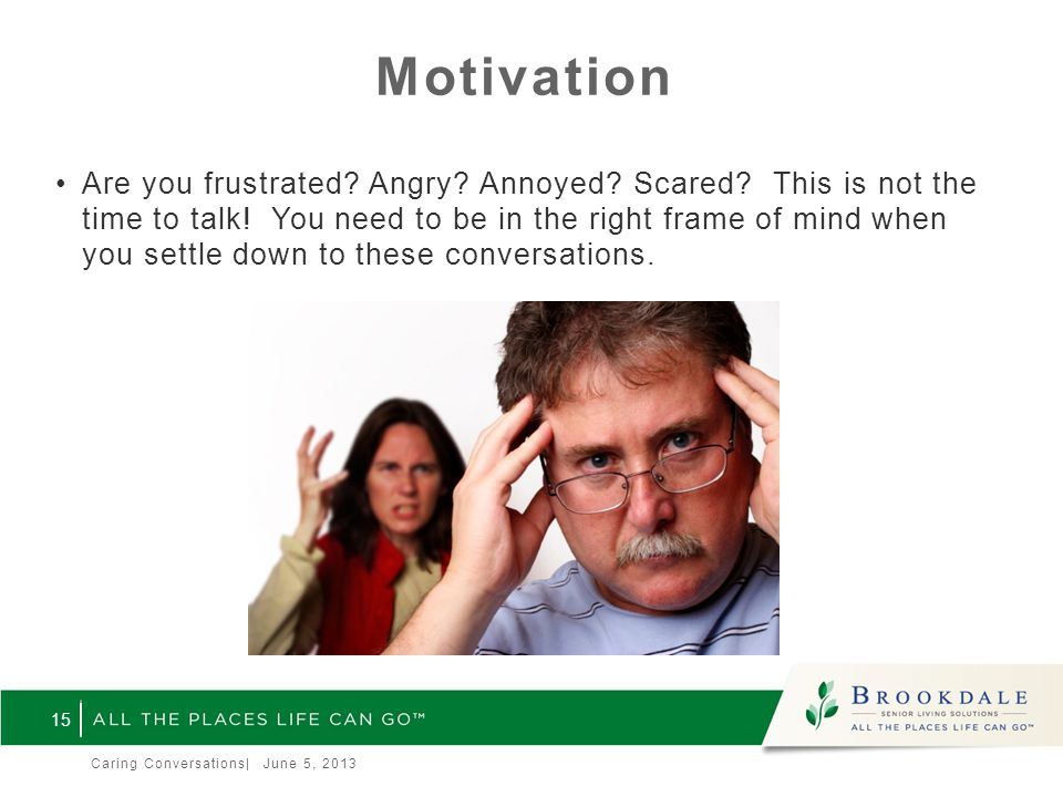 Motivation Are you frustrated. Angry. Annoyed. Scared.