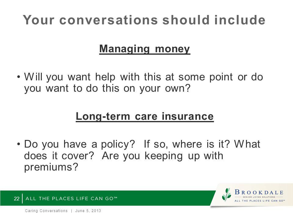 Your conversations should include Managing money Will you want help with this at some point or do you want to do this on your own.