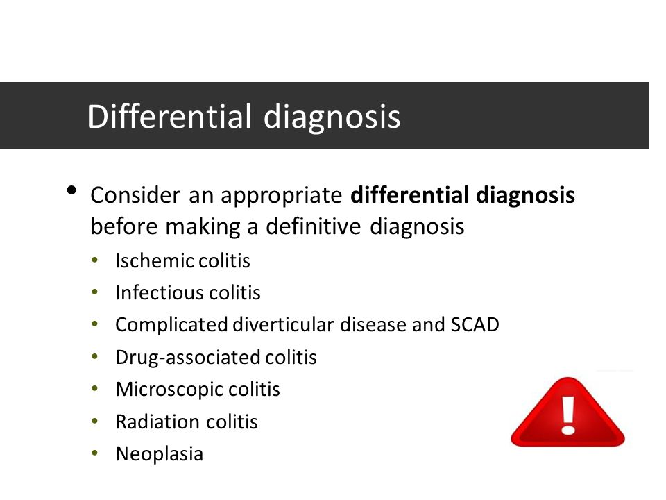 Differential diagnosis Consider an appropriate differential diagnosis before making a definitive diagnosis Ischemic colitis Infectious colitis Complic