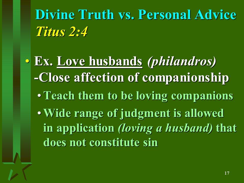 17 Divine Truth vs. Personal Advice Titus 2:4 Ex.