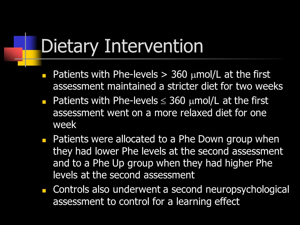 Patients with Phe-levels > 360  mol/L at the first assessment maintained a stricter diet for two weeks Patients with Phe-levels  360  mol/L at the first assessment went on a more relaxed diet for one week Patients were allocated to a Phe Down group when they had lower Phe levels at the second assessment and to a Phe Up group when they had higher Phe levels at the second assessment Controls also underwent a second neuropsychological assessment to control for a learning effect Dietary Intervention