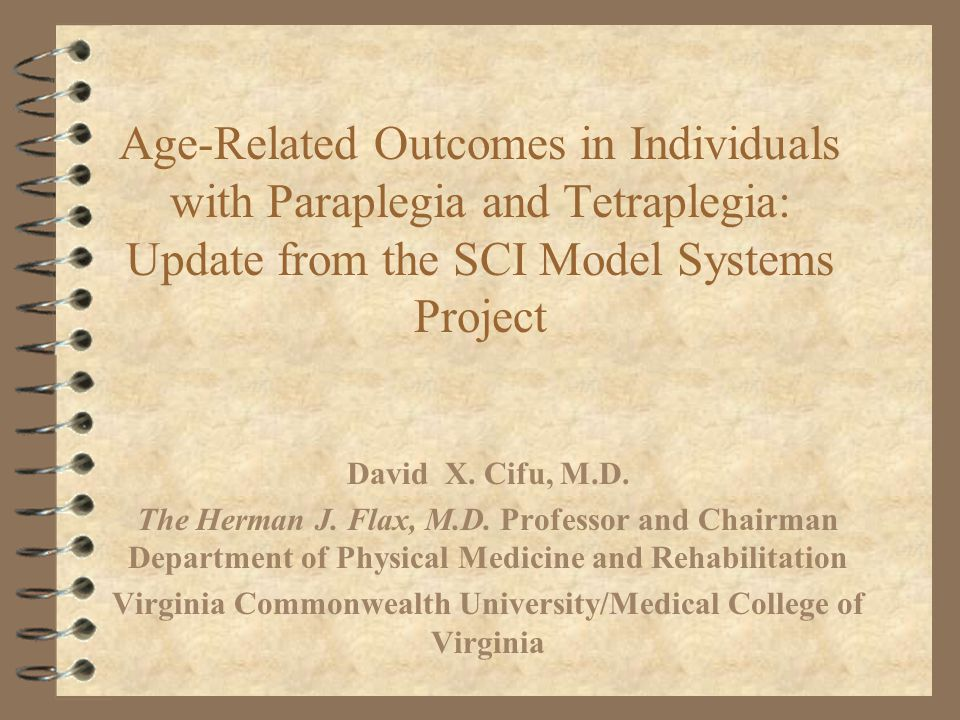 Age-Related Outcomes in Individuals with Paraplegia and Tetraplegia: Update from the SCI Model Systems Project David X.