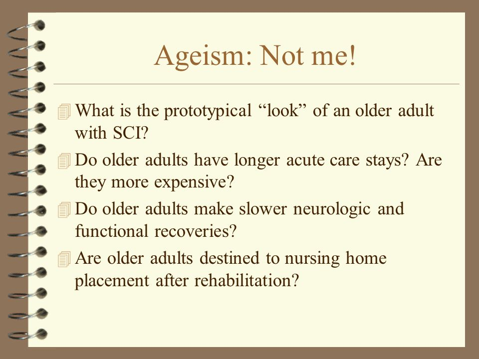 Ageism: Not me. 4 What is the prototypical look of an older adult with SCI.