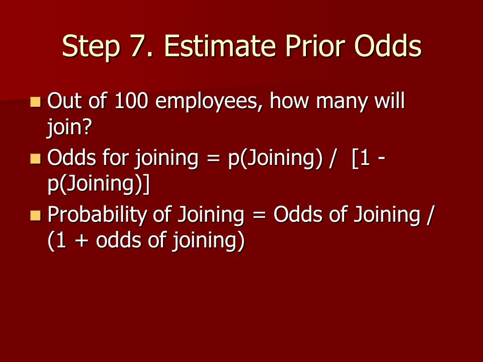 Step 7. Estimate Prior Odds Out of 100 employees, how many will join.