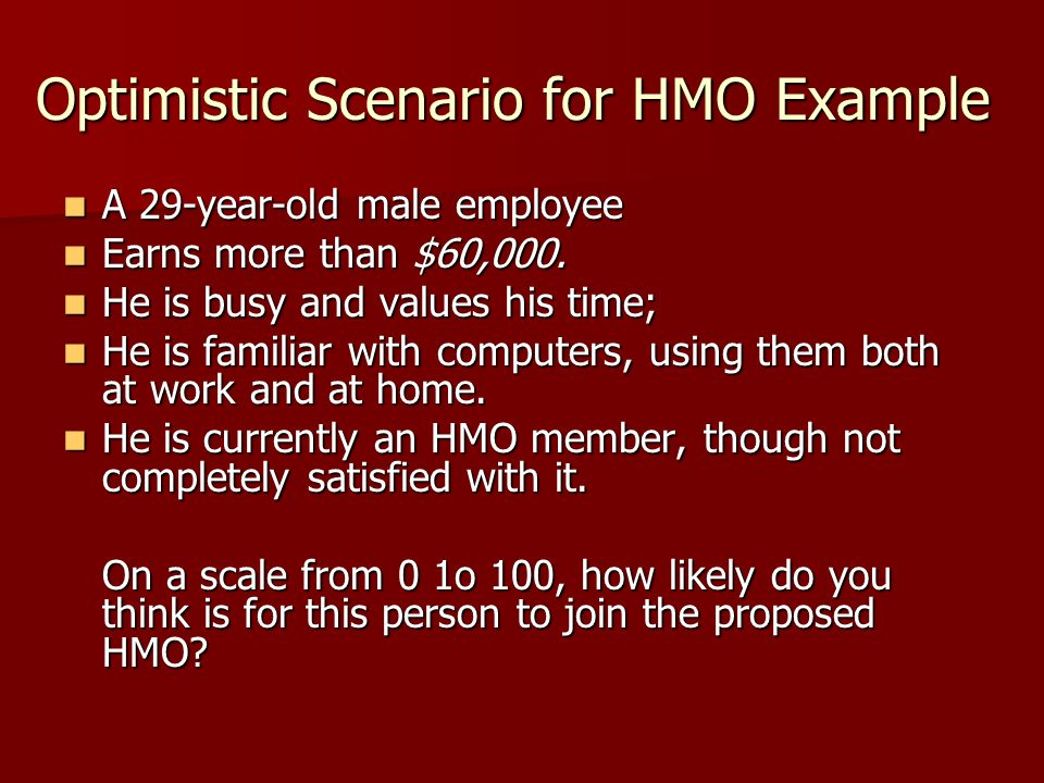 Optimistic Scenario for HMO Example A 29 ‑ year ‑ old male employee A 29 ‑ year ‑ old male employee Earns more than $60,000.