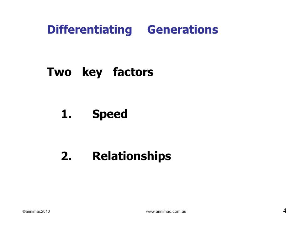 ©annimac2010 www.annimac.com.au 4 Differentiating Generations Two key factors 1.