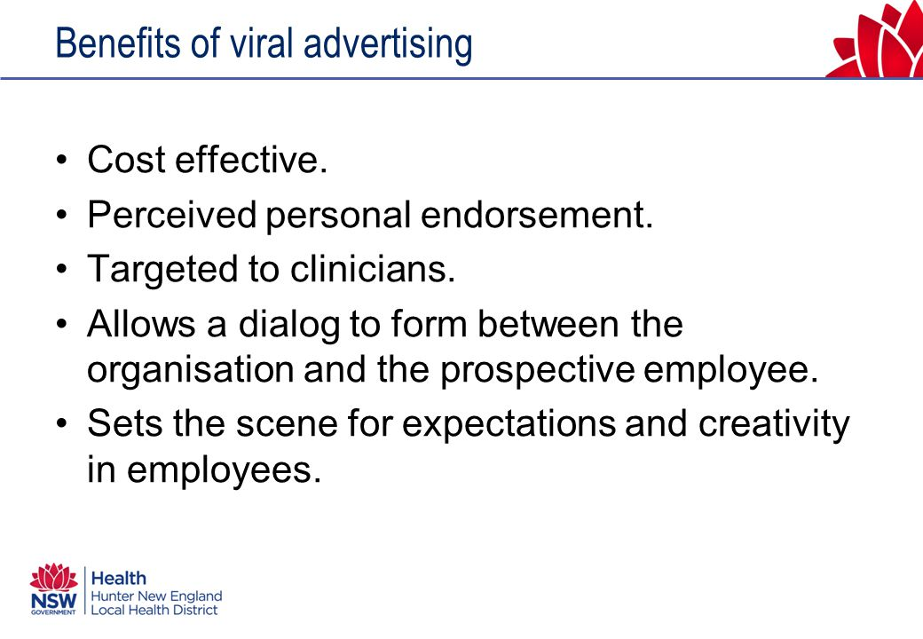 Benefits of viral advertising Cost effective. Perceived personal endorsement.