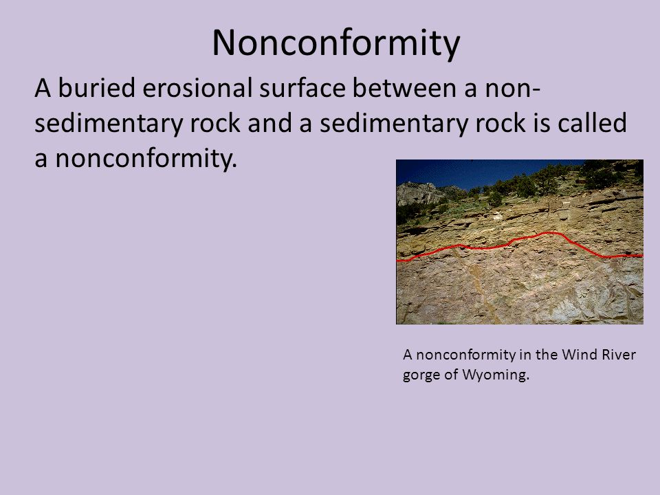 Nonconformity A buried erosional surface between a non- sedimentary rock and a sedimentary rock is called a nonconformity. A nonconformity in the Wind