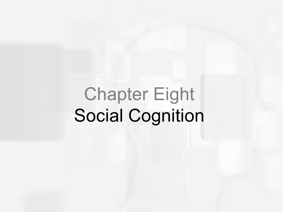 Chapter Eight Social Cognition