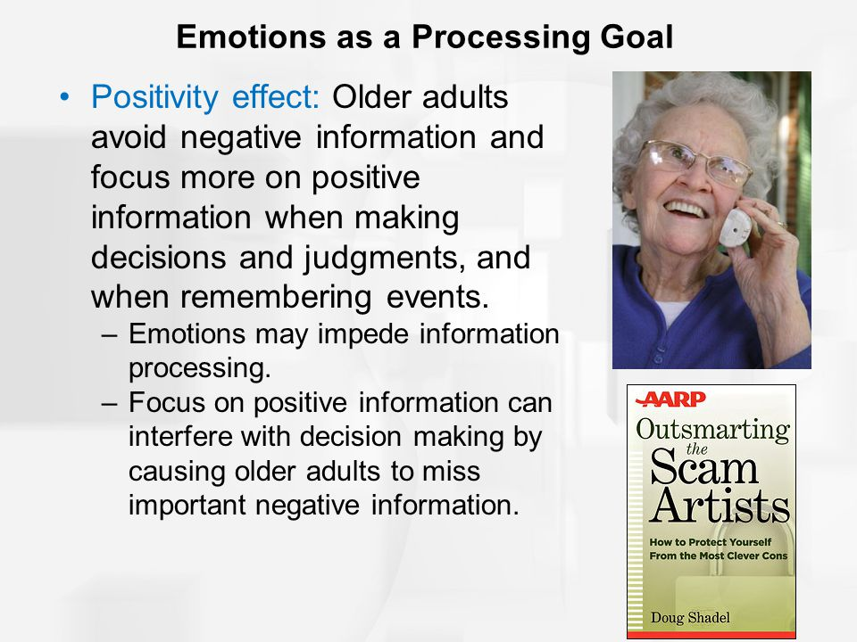 Emotions as a Processing Goal Positivity effect: Older adults avoid negative information and focus more on positive information when making decisions