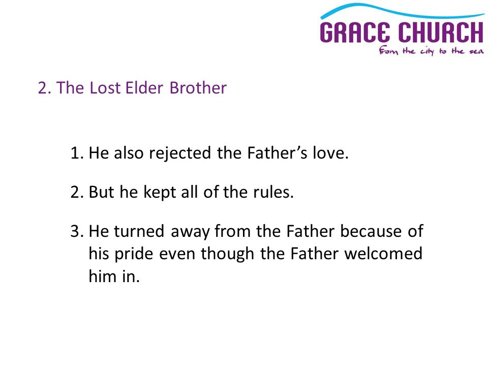 2. The Lost Elder Brother 1.He also rejected the Father's love.