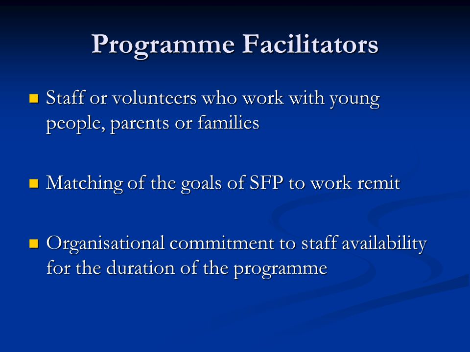 Programme Facilitators Staff or volunteers who work with young people, parents or families Staff or volunteers who work with young people, parents or