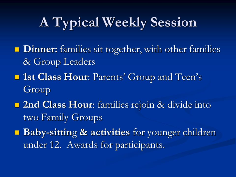 A Typical Weekly Session Dinner: families sit together, with other families & Group Leaders Dinner: families sit together, with other families & Group