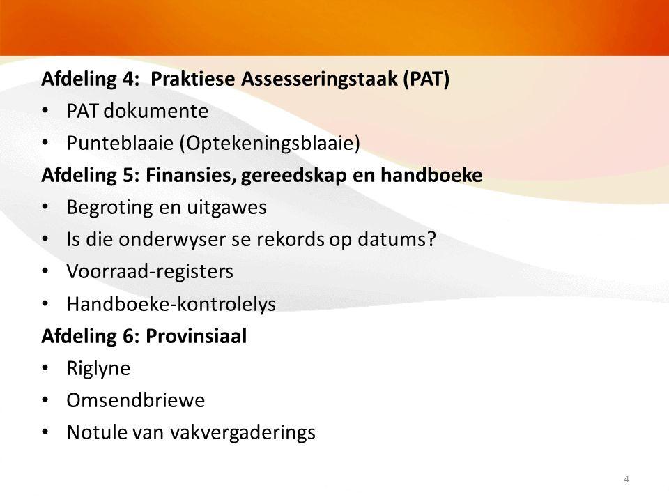 Afdeling 4: Praktiese Assesseringstaak (PAT) PAT dokumente Punteblaaie (Optekeningsblaaie) Afdeling 5: Finansies, gereedskap en handboeke Begroting en uitgawes Is die onderwyser se rekords op datums.