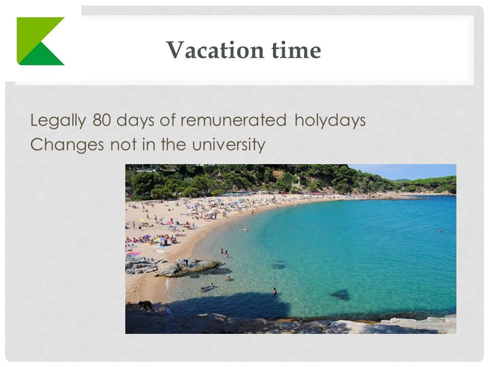 Vacation time Legally 80 days of remunerated holydays Changes not in the university
