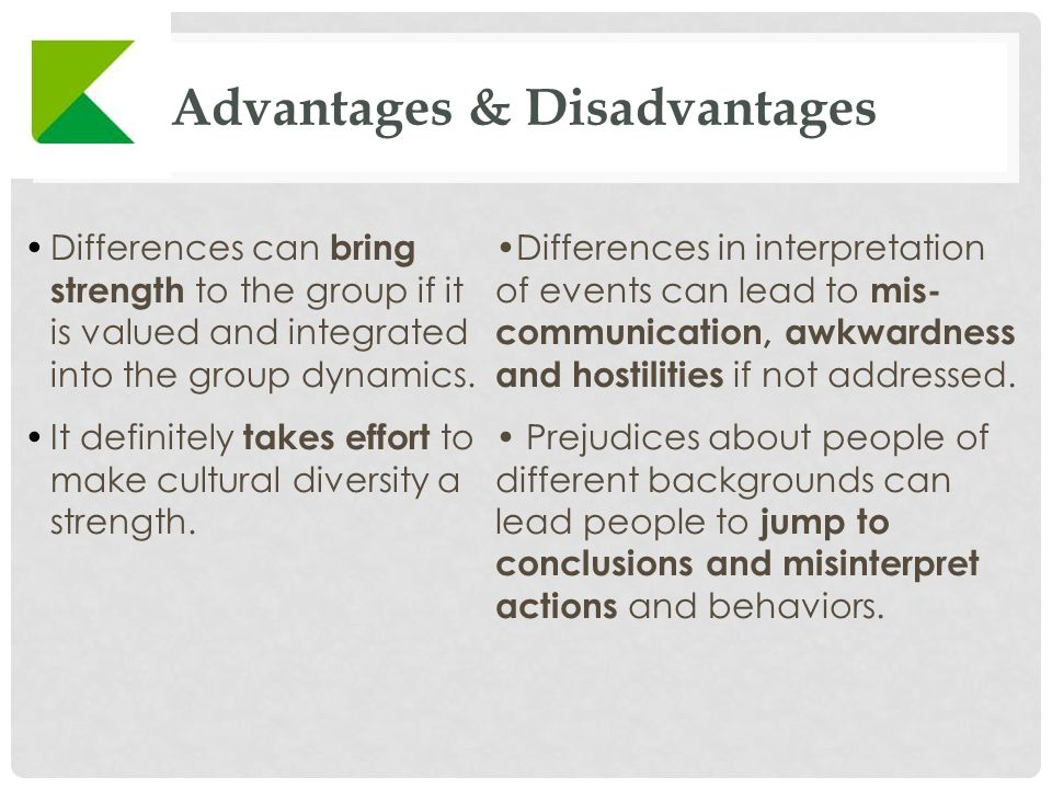 Advantages & Disadvantages Differences can bring strength to the group if it is valued and integrated into the group dynamics.