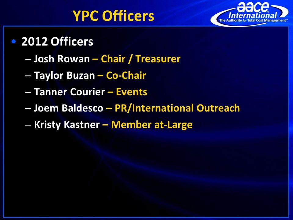 YPC Officers 2012 Officers – Josh Rowan – Chair / Treasurer – Taylor Buzan – Co-Chair – Tanner Courier – Events – Joem Baldesco – PR/International Outreach – Kristy Kastner – Member at-Large