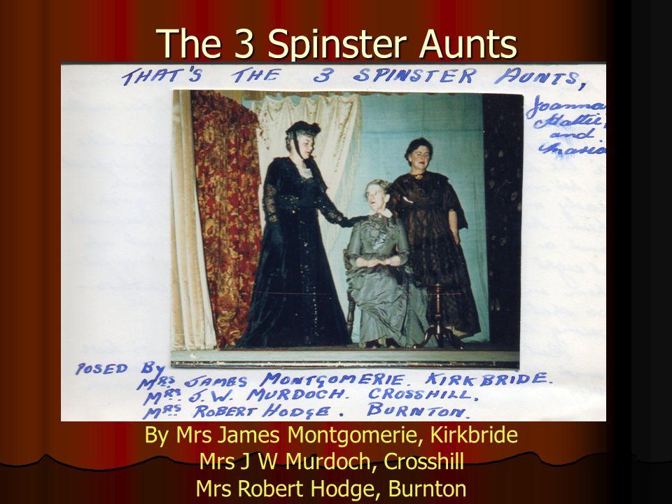 The 3 Spinster Aunts By Mrs James Montgomerie, Kirkbride Mrs J W Murdoch, Crosshill Mrs Robert Hodge, Burnton