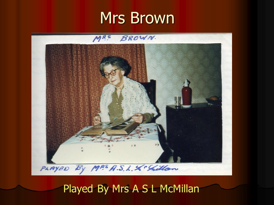 Mrs Brown Played By Mrs A S L McMillan