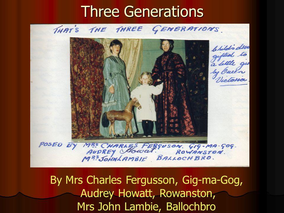 Three Generations By Mrs Charles Fergusson, Gig-ma-Gog, Audrey Howatt, Rowanston, Mrs John Lambie, Ballochbro