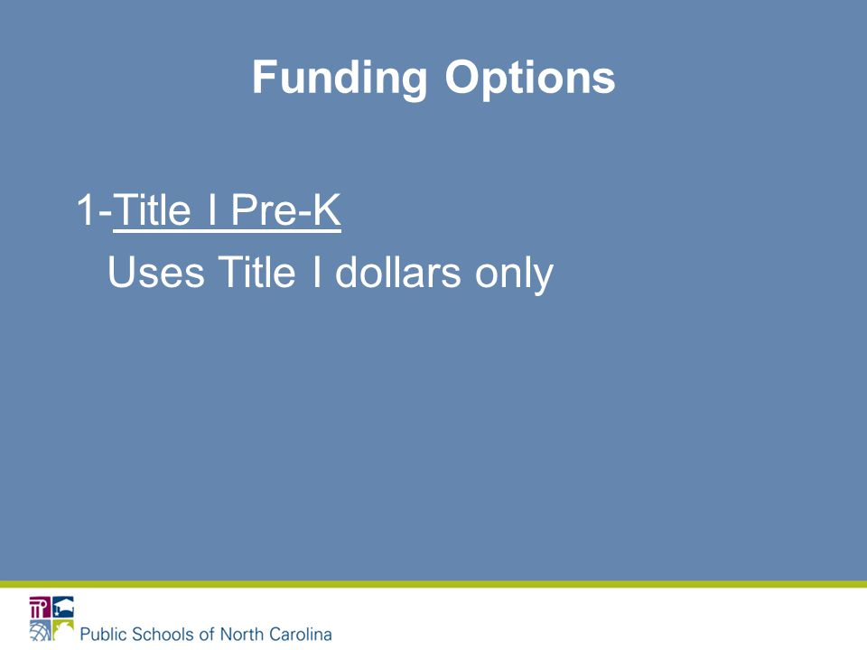 Funding Options 1-Title I Pre-K Uses Title I dollars only