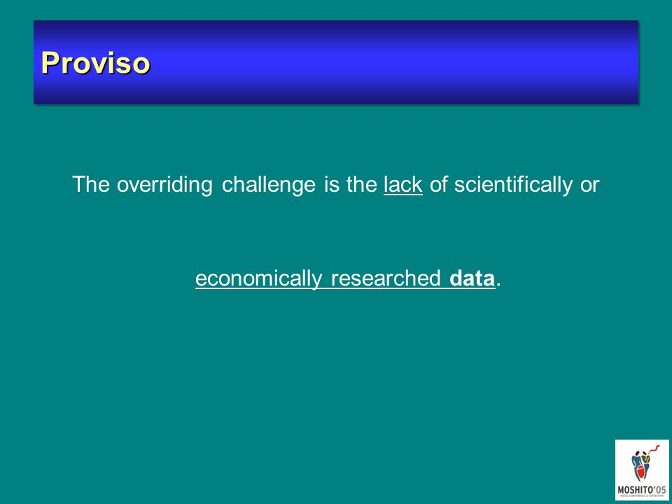ProvisoProviso The overriding challenge is the lack of scientifically or economically researched data.